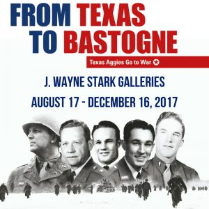 From Texas to Bastogne: Texas Aggies Go To War will be on display in the J. Wayne Stark Galleries through December 16, 2017.