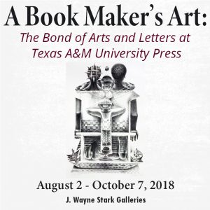 A Book Maker's Art: The Bond of Arts and Letters at Texas A&M University Press CLOSES @ J. Wayne Stark Galleries | College Station | Texas | United States