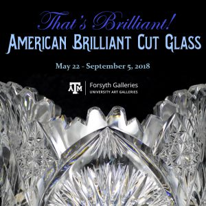 That's Brilliant! American Brilliant Cut Glass OPENS @ Forsyth Galleries | College Station | Texas | United States