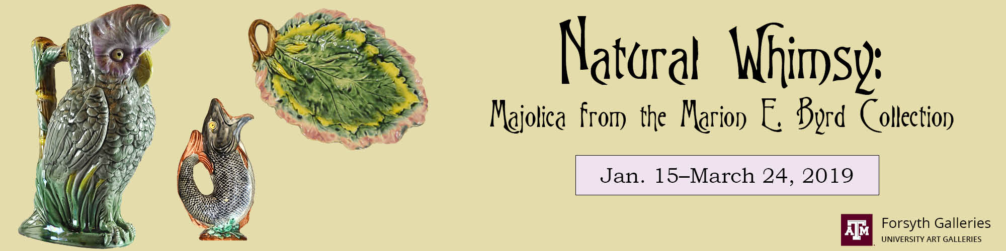Natural Whimsy: Majolica from the Marion E. Byrd Collection Jan. 15-March 24, 2019